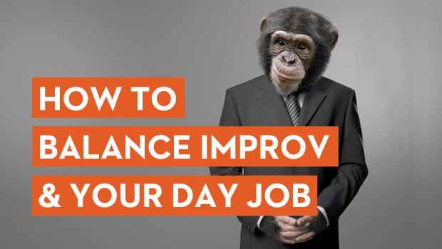 How to Balance Improv & Your Day Job