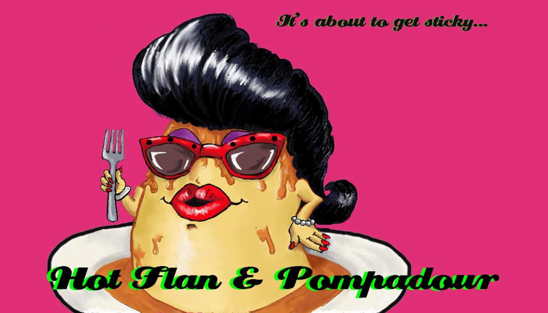 Hot Flan & Pompadour