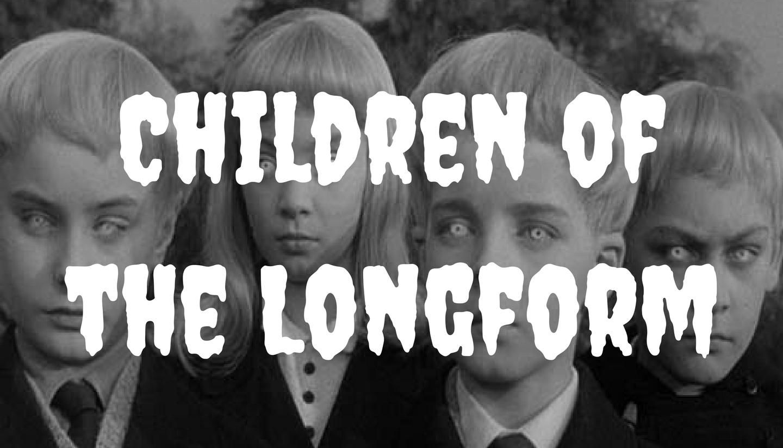 Children of the Longform (A Longform 5 Grad Show)