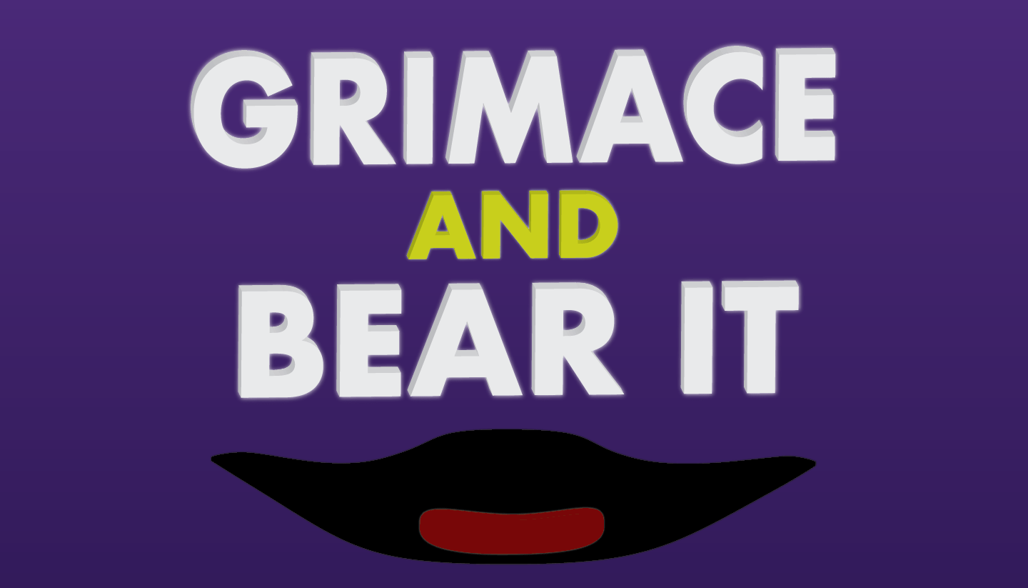 Grimace and Bear It