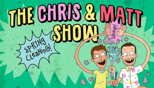 The Chris & Matt Show: Spring Cleaning!