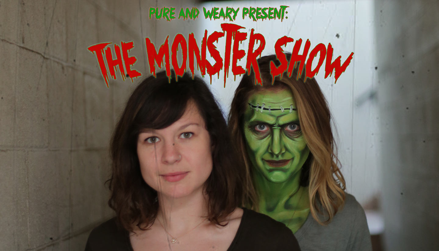 Pure & Weary Present: The Monster Show