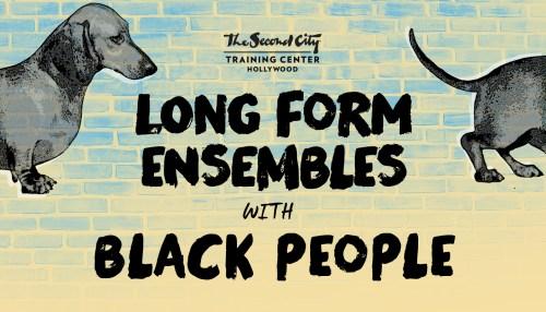 The Second City Long Form Ensembles & Black People