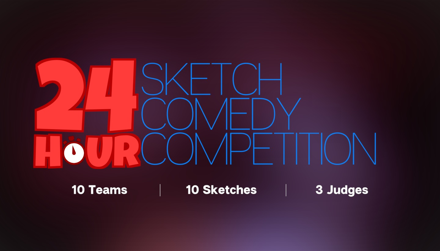 24 Hour Sketch Comedy Competition