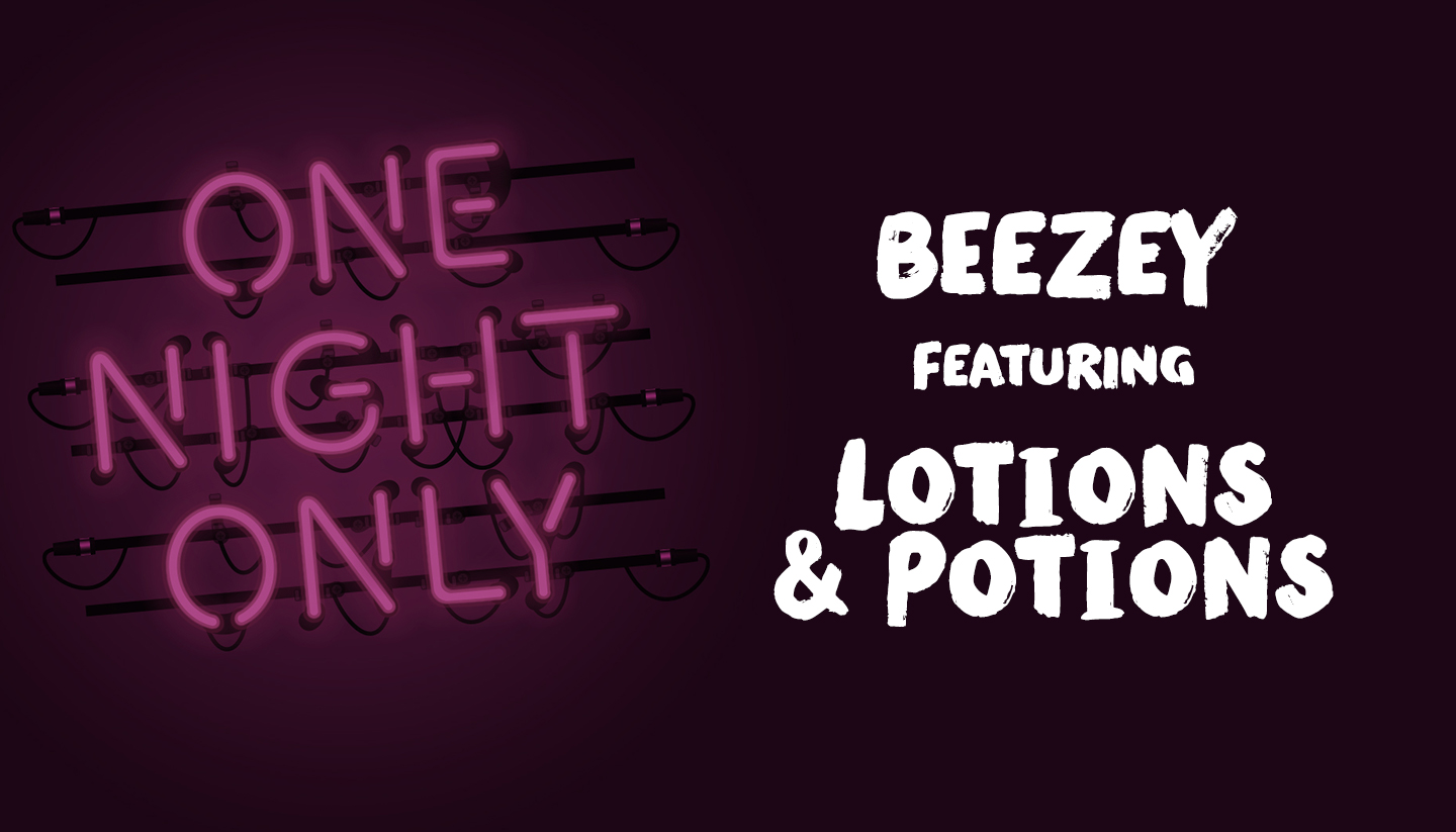 BEEZEY featuring Lotions and Potions