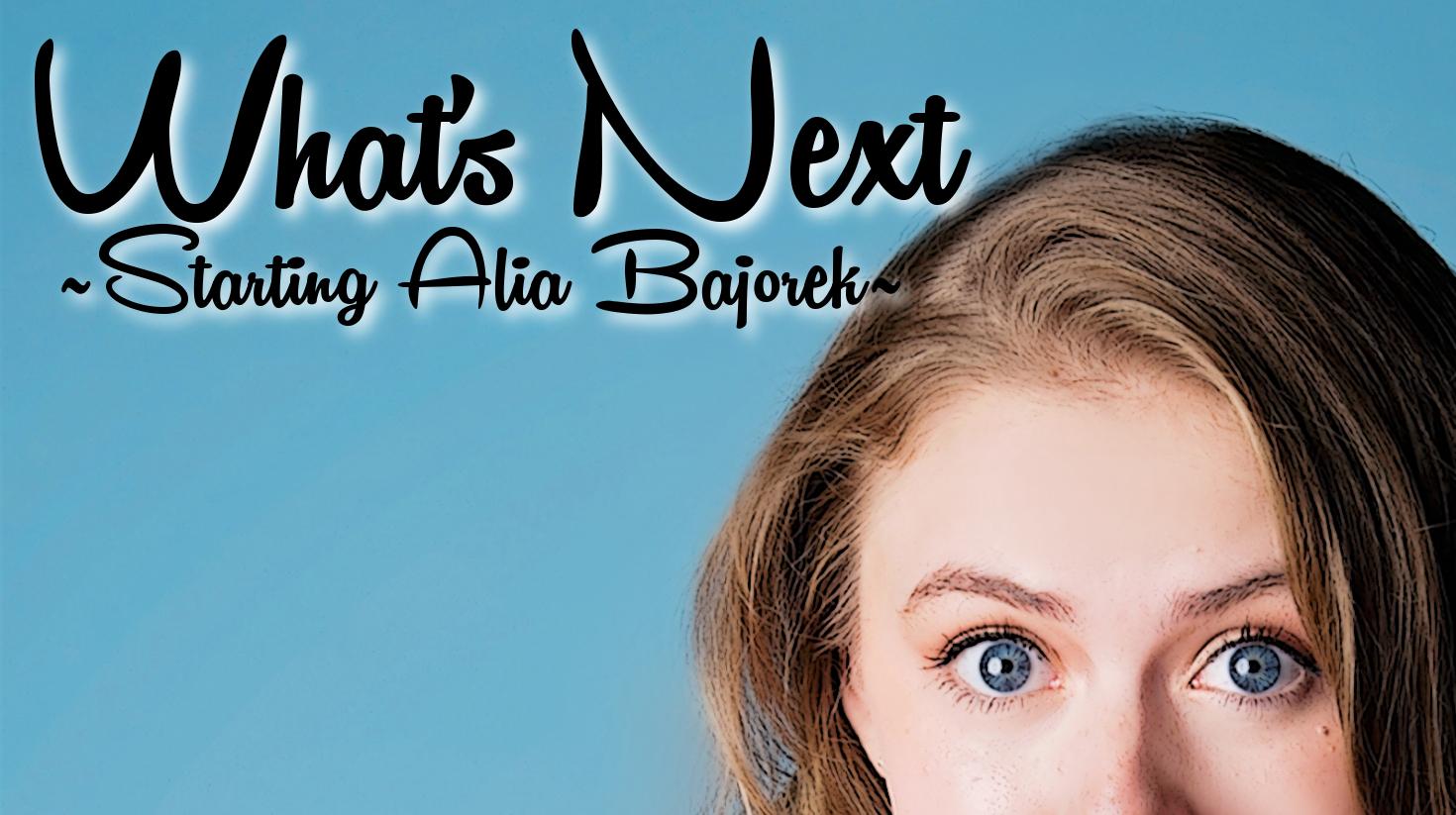 What's Next? Starting Alia Bajorek