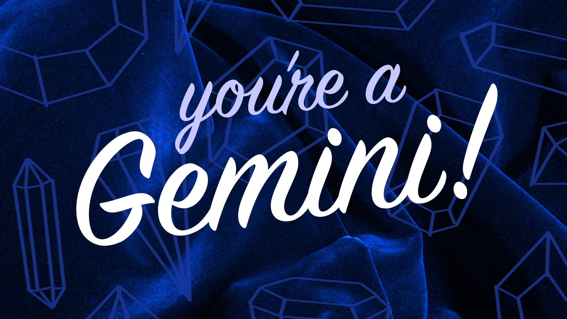 You're a Gemini
