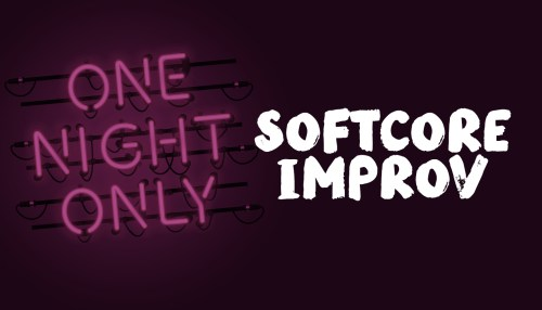 A Night of Softcore Improv