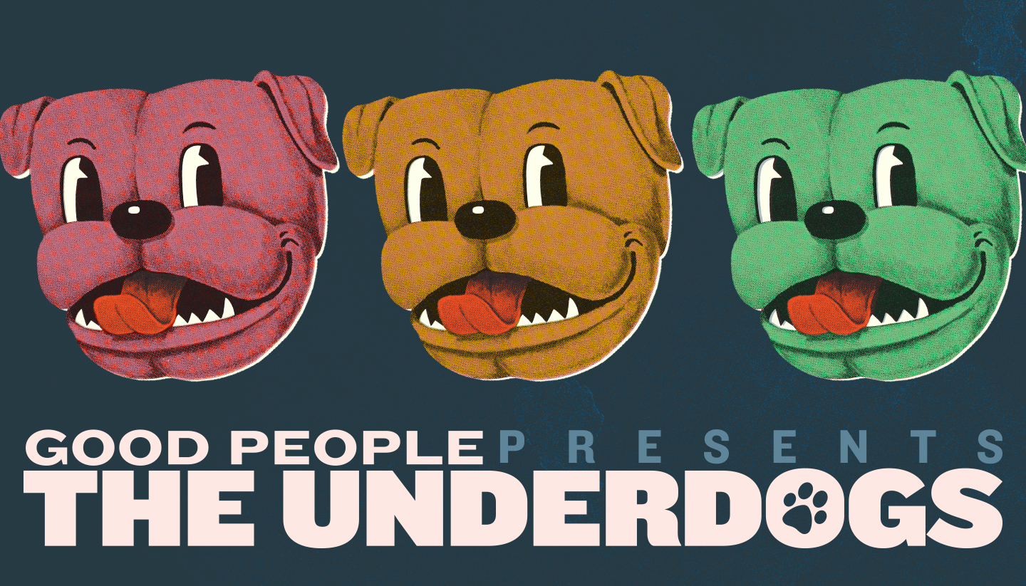Good People Presents: The Underdogs