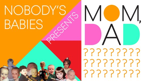 Nobody's Babies Presents: Mom? Dad?