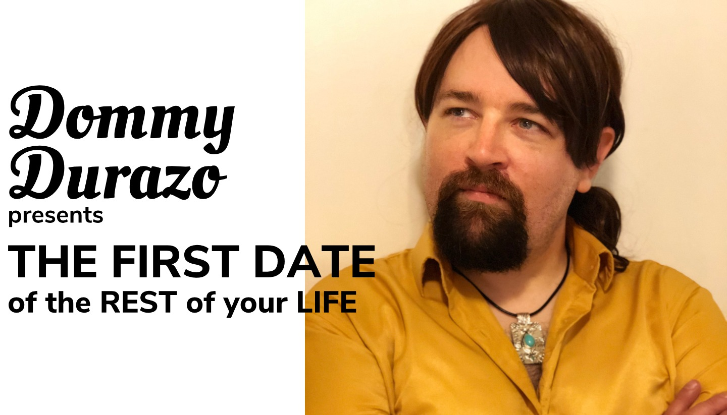 Dommy Durazo Presents: The First Date of the Rest of Your Life