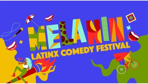 MELANIN, Latinx Comedy Festival
