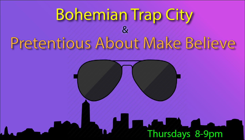 Bohemian Trap City & Pretentious About Make Believe
