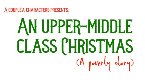 An Upper-Middle Class Christmas (A Poverty Story)