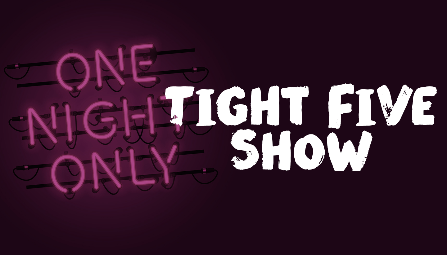 Tight Five Show