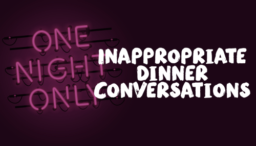 Inappropriate Dinner Conversations