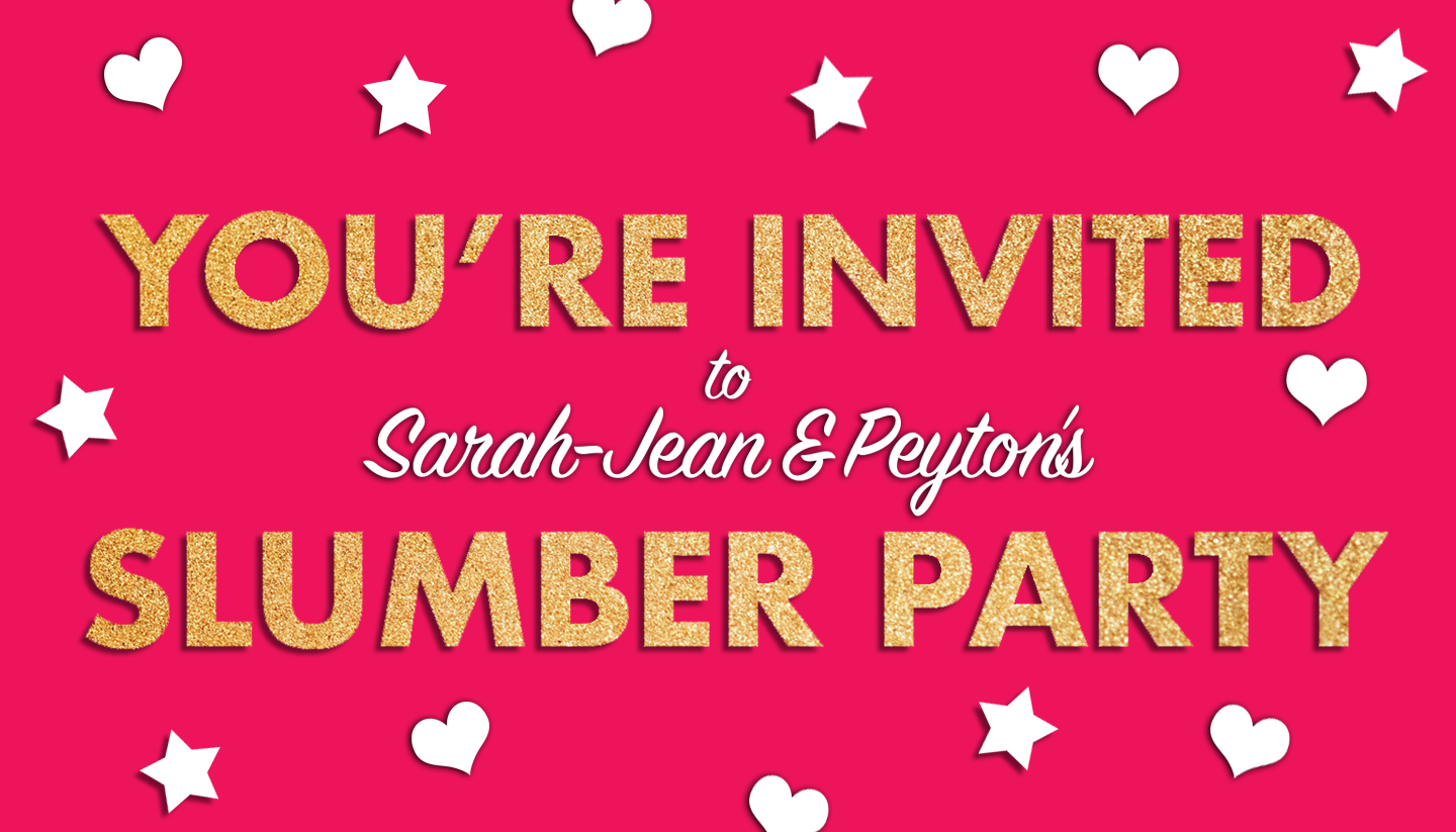 You're Invited to Sarah-Jean and Peyton's Slumber Party