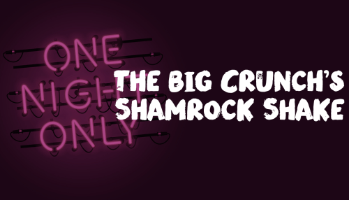 The Big Crunch's Shamrock Shake