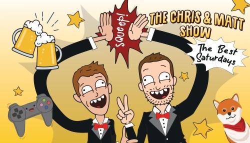 The Chris & Matt Show: The Best Saturdays