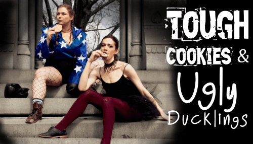 Tough Cookies and Ugly Ducklings