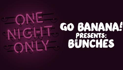 Go Banana! Presents: Bunches