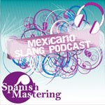 Mexicano Slang - Spanish podcast