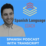 Intermediate Spanish Podcast - Spanish Language Coach