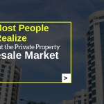 What Most People Don't Realize About the Private Property Resale Market