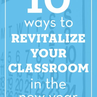 10 Ways to Revitalize Your Classroom in the New Year