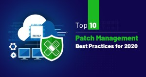 Top 10 Patch Management Best Practices for 2020