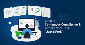 "What is Continuous Compliance and Why It's More Than ""Just a Perk"""
