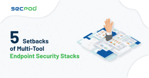 5 Setbacks of Multiple-Tool Endpoint Security Stacks