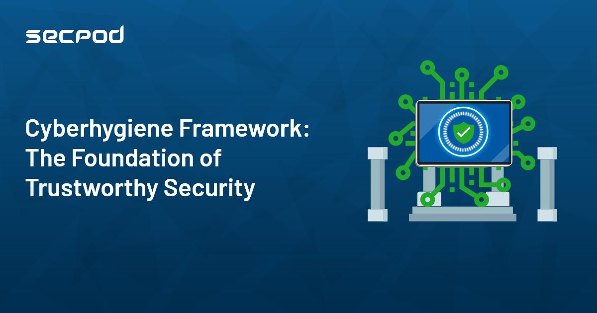 What is Cyberhygiene? How a Cyberhygiene Framework is the Foundation of Trustworthy Security