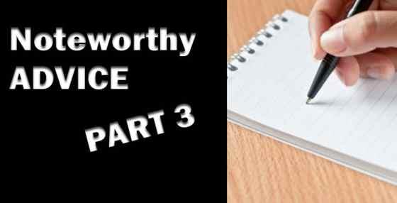 Noteworthy Advice Part 3