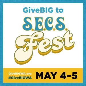 GiveBIG to SECS FEST GiveBigWA.org May 4-5