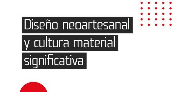 DISEÑO NEOARTESANAL Y CULTURA MATERIAL SIGNIFICATIVA – Publicación