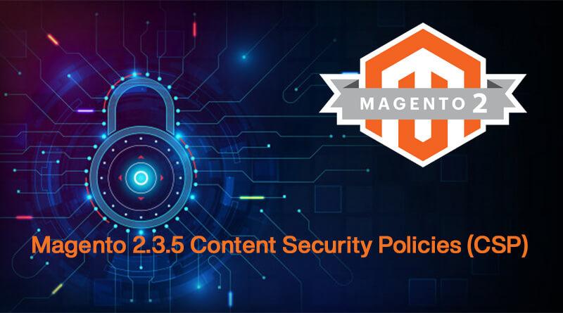 Magento 2.3.5 Content Security Policies