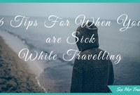 6 Tips For When You Get Sick or Injured While Travelling