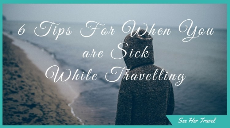 6 Tips For When You Get Sick or Injured While Travelling how to cope while being injured abroad