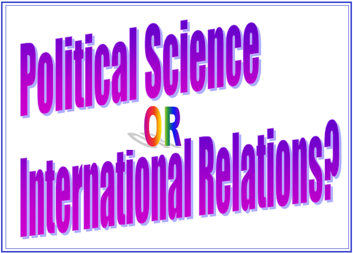 Political Science OR International Relations? (A Well elaborated Analysis)