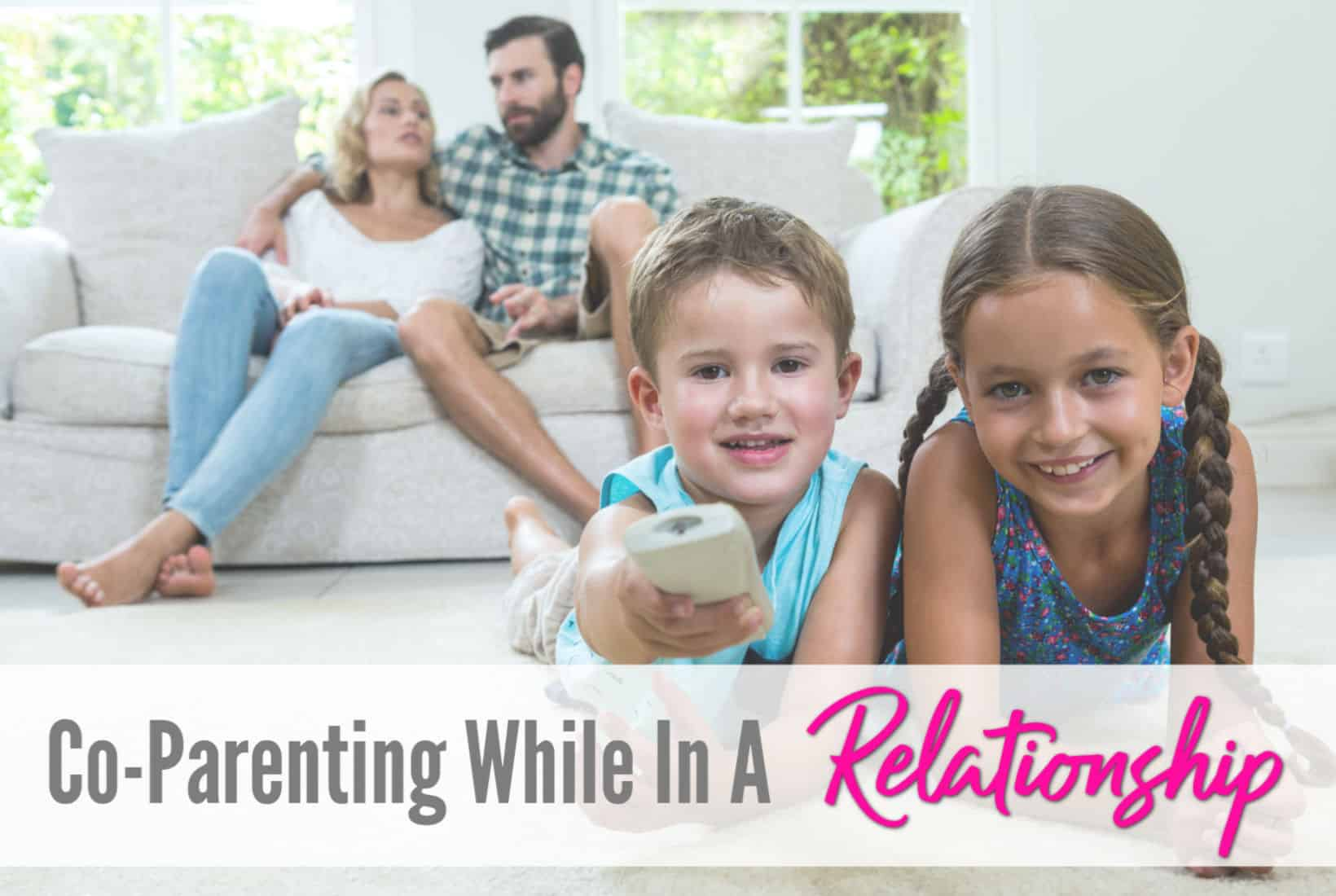 Co Parenting While In A Relationship