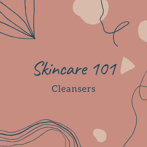 Skincare 101: Cleansers