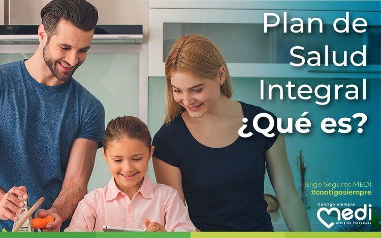 Plan de Salud Integral ¿Qué es? Un plan de Salud Integral o Seguro de Gastos Médicos Mayores te permite estar tranquilo y protegido.