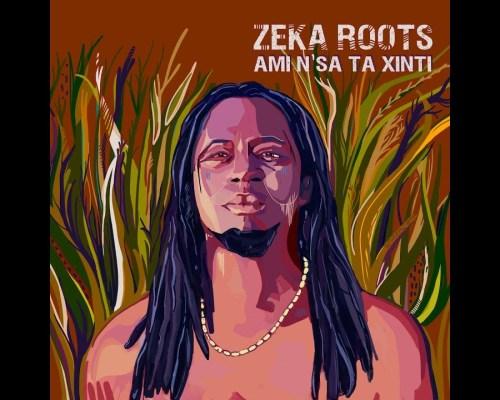 Zeka Roots – Ami N´sa ta Xinti