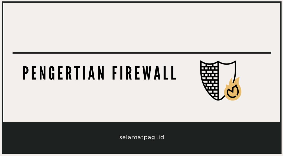 Pengertian Firewall: Fungsi, dan Penjelasan Rincinya | SELAMATPAGI.ID
