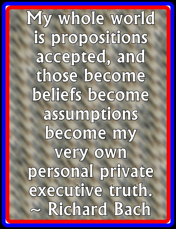 Our Truth is always information which we have accepted as being true, throughout our lives.