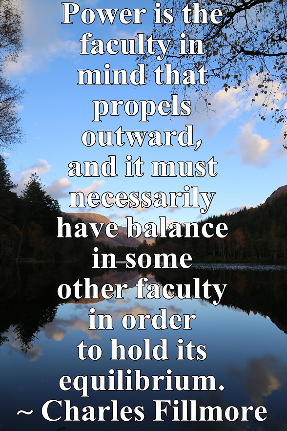 Power is our outward expression and must be balanced by other faculties of our mind.