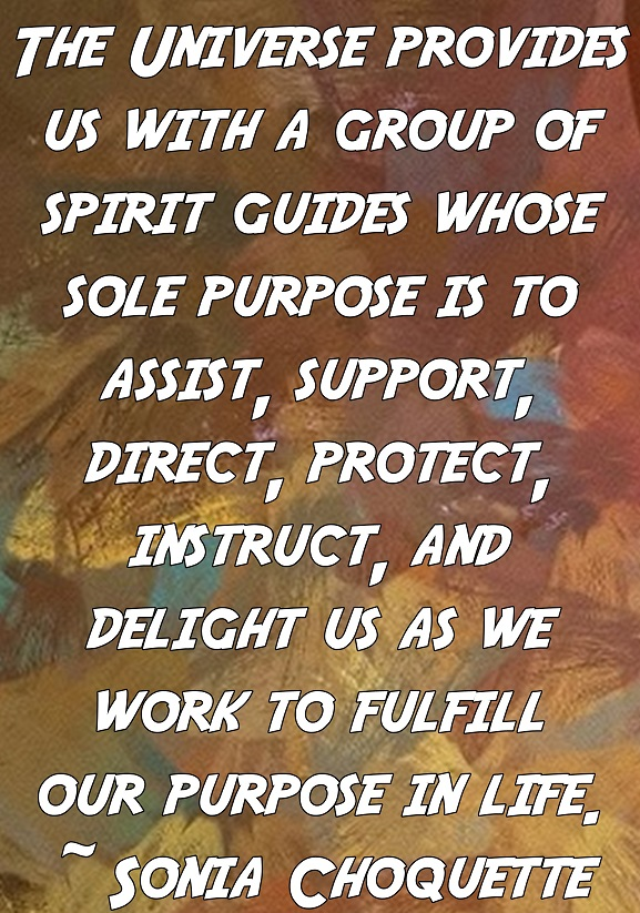 Life has supplied us with Spirit Guides to help us find our way through our day-to-day experience.