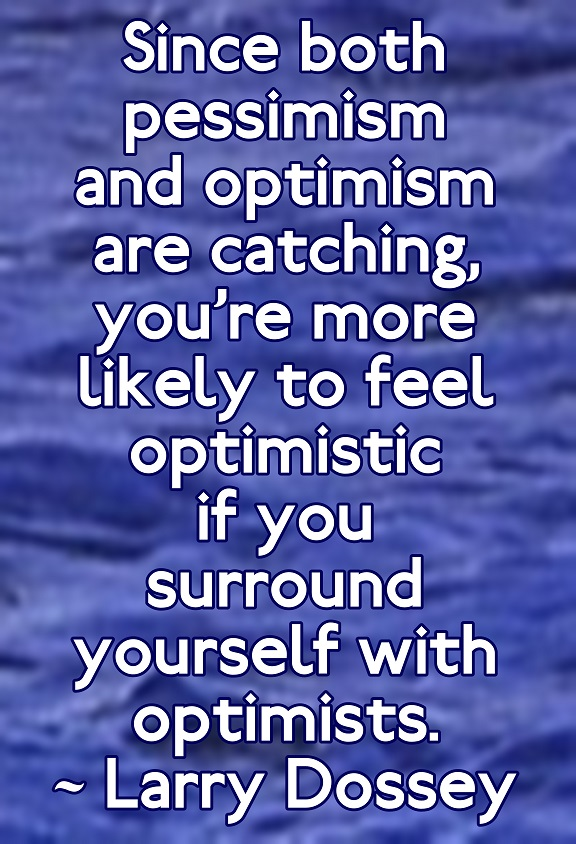 it-is-far-easier-to-be-optimistic-when-surrounded-by-other-optimists-than-when-hanging-out-with-negative-folks