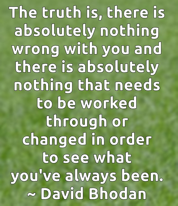 to-finally-realize-who-and-what-you-are-requires-that-you-change-nothing-except-your-thoughts